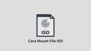 Cara Mount File ISO