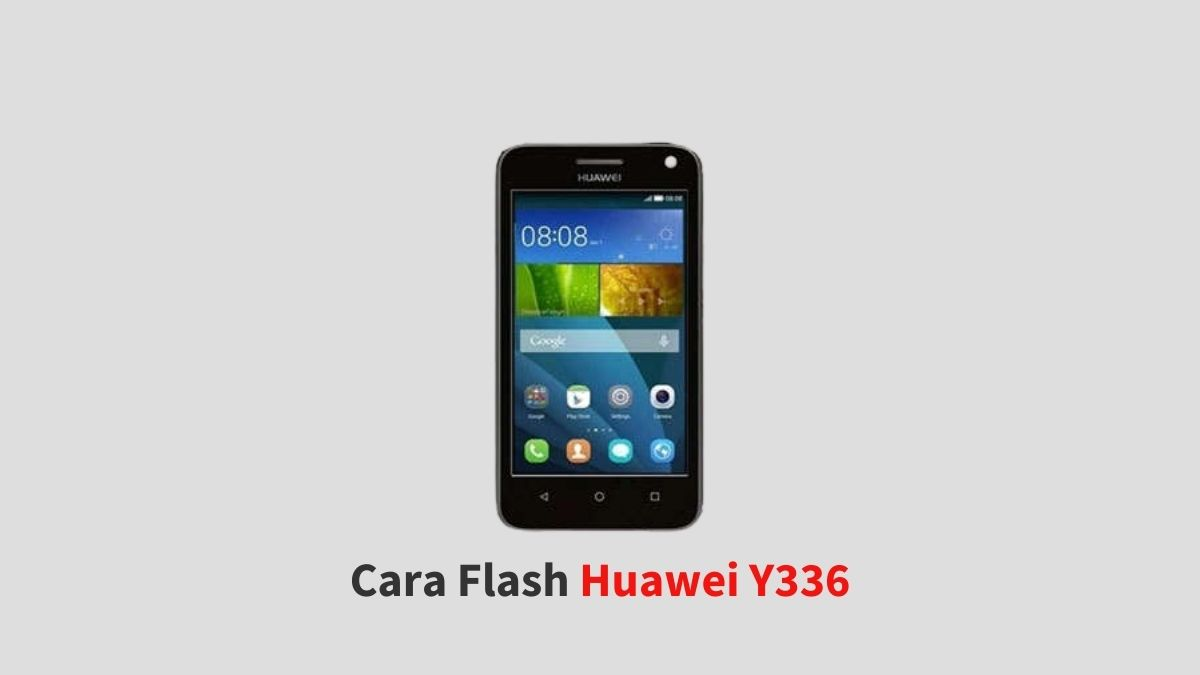 Cara Flash Huawei Y336